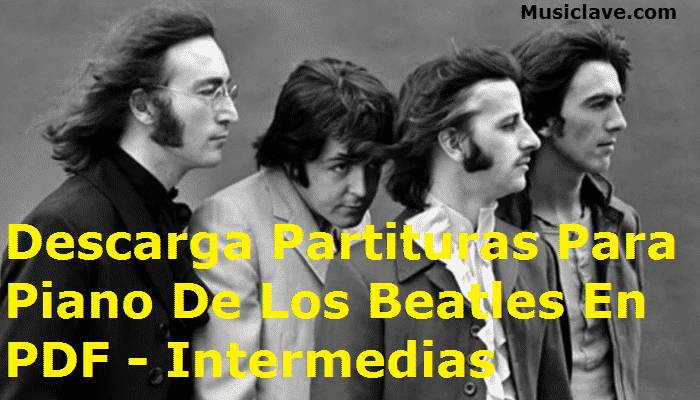 Partituras Para Piano De Los Beatles En PDF - Intermedias